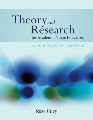 Theory and Research for Nurse Educators: Application to Practice 9780763774134
