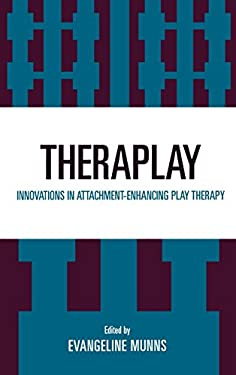 Theraplay: Innovations in Attachment-Enhancing Play Therapy 9780765702272