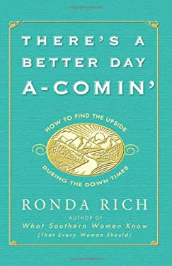 There's a Better Day A-Comin': How to Find the Upside During the Down Times 9780762447251