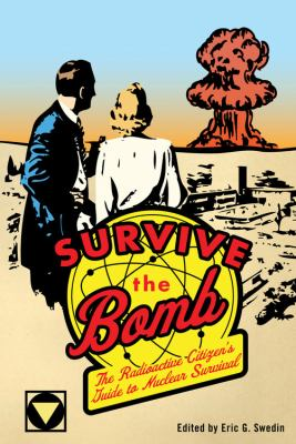 Survive the Bomb: The Radioactive Citizen's Guide to Nuclear Survival 9780760340318