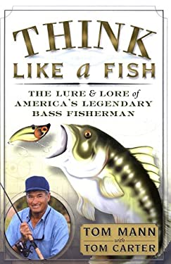 Think Like a Fish: The Lure and Lore of America's Legendary Bass Fisherman 9780767909952