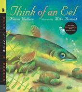 Think of an Eel with Audio: Read, Listen, & Wonder [With CD (Audio)] 2928702