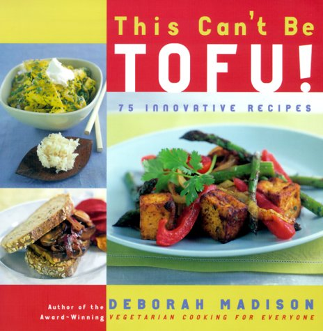 This Can't Be Tofu!: 75 Recipes to Cook Something You Never Thought You Would--And Love Every Bite 9780767904193