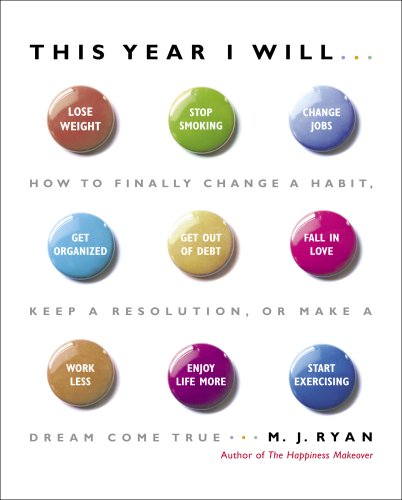 This Year I Will...: How to Finally Change a Habit, Keep a Resolution, or Make a Dream Come True 9780767920087