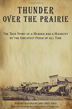 Thunder Over the Prairie: The True Story of a Murder and a Manhunt by the Greatest Posse of All Time 9780762744930