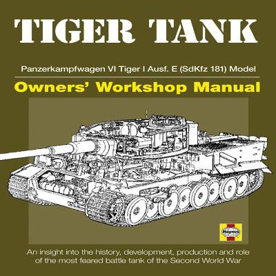 Tiger Tank Owners' Workshop Manual: Panzerkampfwagen VI Tiger 1 Ausf.E (SdKfz 181) 9780760340783