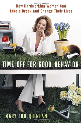 Time Off for Good Behavior: How Hardworking Women Can Take a Break and Change Their Lives 9780767918312