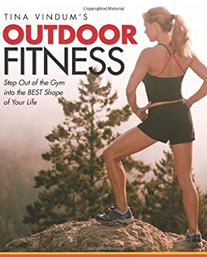 Tina Vindum's Outdoor Fitness: Step Out of the Gym and Into the BEST Shape of Your Life 9780762751297