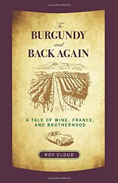 To Burgundy and Back Again: A Tale of Wine, France, and Brotherhood 9780762764556