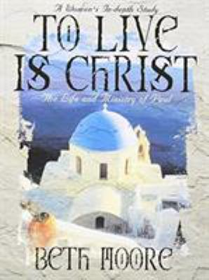 To Live is Christ: The Life and Ministry of Paul 9780767334129