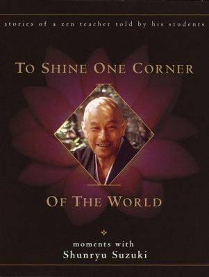 To Shine One Corner of the World: Moments with Shunryu Suzuki 9780767906517