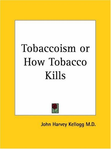 Tobaccoism or How Tobacco Kills 9780766145504