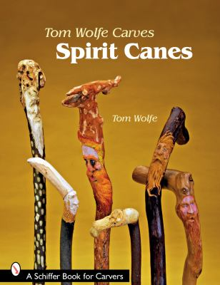 Tom Wolfe Carves Spirit Canes 9780764330513