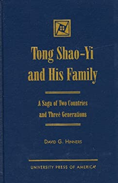 Tong Shao-Yi and His Family: A Saga of Two Countries and Three Generations 9780761813927