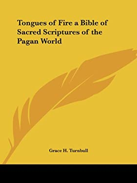 Tongues of Fire a Bible of Sacred Scriptures of the Pagan World 9780766101487