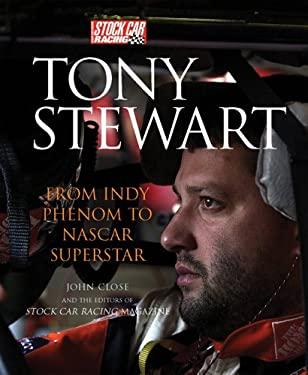 Tony Stewart: From Indy Phenom to NASCAR Superstar 9780760318553