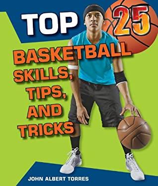 Top 25 Basketball Skills, Tips, and Tricks 9780766038578