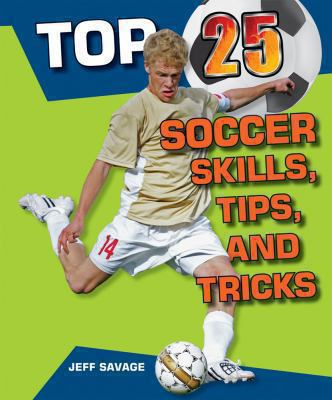 Top 25 Soccer Skills, Tips, and Tricks 9780766038608