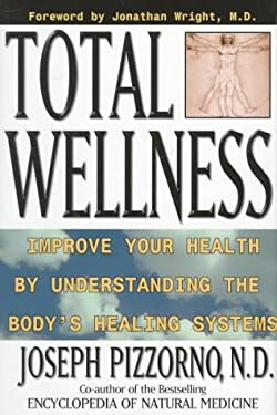 Total Wellness: Improve Your Health by Understanding the Body's Healing Systems 9780761504337