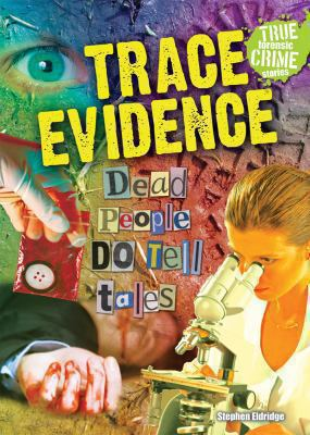 Trace Evidence: Dead People Do Tell Tales 9780766036642