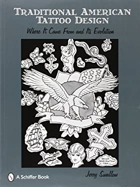 Traditional American Tattoo Design: Where It Came from and Its Evolution 9780764329135
