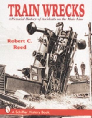 Train Wrecks: A Pictorial History of Accidents on the Main Line 9780764301360