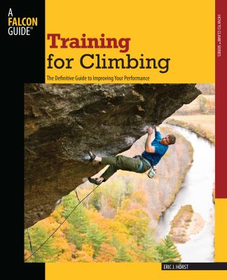 Training for Climbing: The Definitive Guide to Improving Your Performance 9780762746927