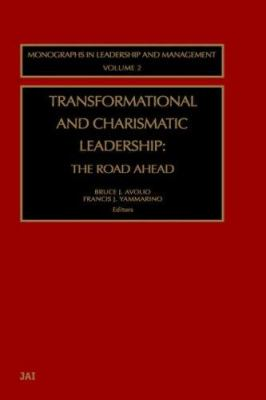 Transformational and Charismatic Leadership: The Road Ahead 9780762309627