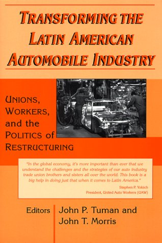 Transforming the Latin American Automobile Industry: Unions, Workers, and the Politics of Restructuring 9780765602008