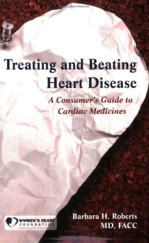 Treating and Beating Heart Disease: A Consumer's Guide to Cardiac Medicines 9780763753634