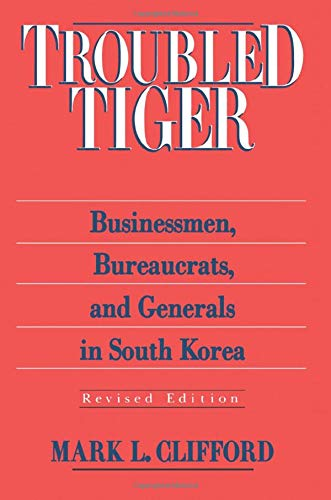 Troubled Tiger: Businessmen, Bureaucrats, and Generals in South Korea 9780765601414