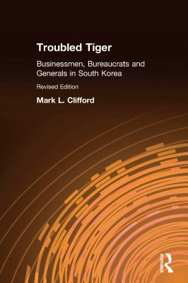 Troubled Tiger: Business, Bureaucrats, and Generals in South Korea 9780765601407