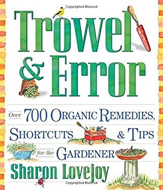 Trowel and Error: Over 700 Tips, Remedies and Shortcuts for the Gardener 9780761126324