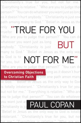 True for You But Not for Me: Overcoming Objections to Christian Faith 9780764206504