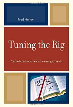 Tuning the Rig: Catholic Schools for a Learning Church 9780761852056