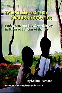 Twentieth Century Reading Education: Understanding Practices of Today in Terms of Patterns of the Past 9780762306602