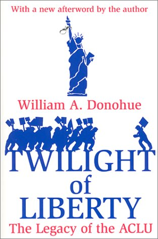 Twilight of Liberty: The Legacy of the ACLU 9780765807229