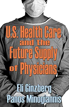 U.S. Healthcare and the Future Supply of Physicians 9780765801982