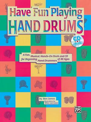 Have Fun Playing Hand Drums for Bongo, Conga and Djembe Drums: A Fun, Musical, Hands-On Book and CD for Beginning Hand Drummers of All Ages, Book & CD