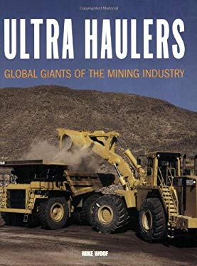 Ultra Haulers: Global Giants of the Mining Industry 9780760323816