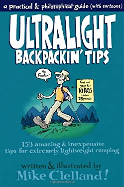 Ultralight Backpackin' Tips: 153 Amazing & Inexpensive Tips for Extremely Lightweight Camping 9780762763849