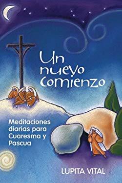 Un Nuevo Comienzo: Meditaciones Diarias Para Cuaresma y Pascua 9780764819810