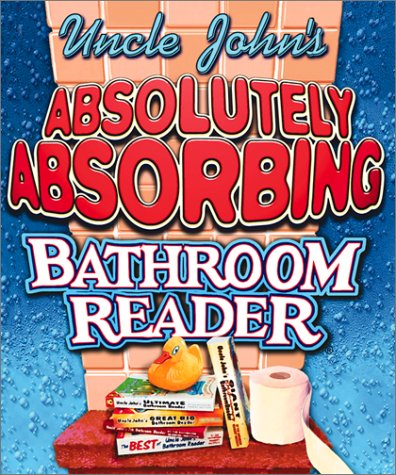 Uncle John's Absolutely Absorbing Bathroom Reader: Bathroom Reader the Miniature Edition 9780762413850