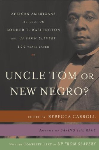 Uncle Tom or New Negro?: African Americans Reflect on Booker T. Washington and Up from Slavery One Hundred Years Later 9780767919555