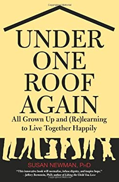 Under One Roof Again: All Grown Up and (Re)Learning to Live Together Happily 9780762758593