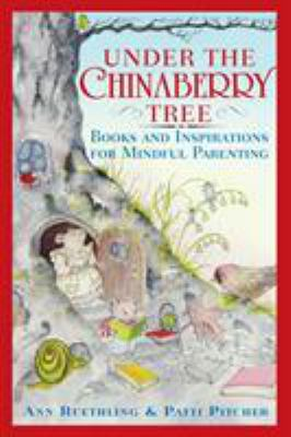 Under the Chinaberry Tree: Books and Inspirations for Mindful Parenting 9780767912020