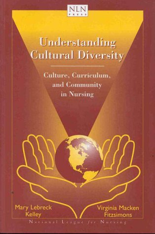 Understanding Cultural Diversity: Culture, Curriculum, and Community in Nursing 9780763711061