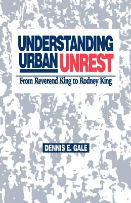 Understanding Urban Unrest: From Reverend King to Rodney King 9780761900955