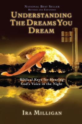 Understanding the Dreams You Dream: Biblical Keys for Hearing God's Voice in the Night 9780768432121