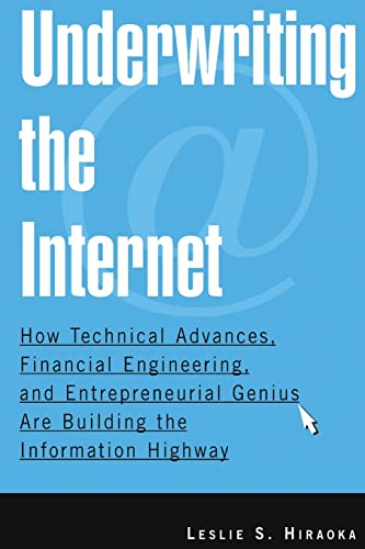 Underwriting the Internet: How Technical Advances, Financial Engineering, and Entrepreneurial Genius Are Building the Information Highway 9780765615183
